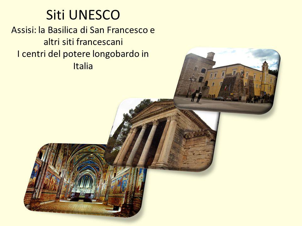 Siti UNESCO Assisi: la Basilica di San Francesco e altri siti francescani I centri del potere longobardo in Italia