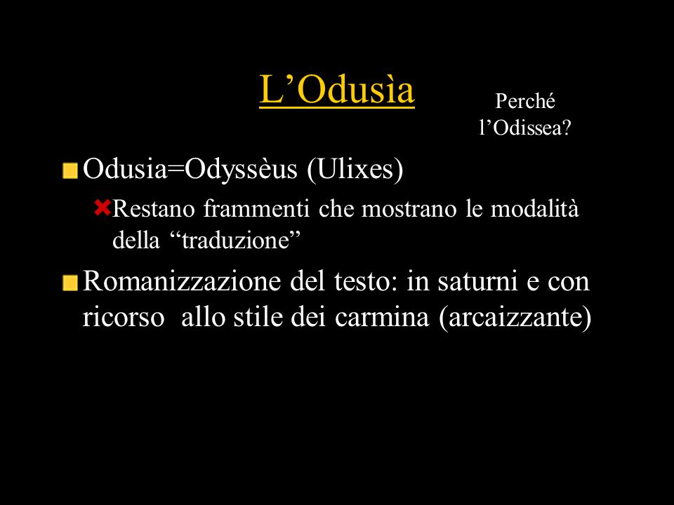 """L'Odusìa Odusia=Odyssèus (Ulixes)  Restano frammenti che mostrano le modalità della """"traduzione"""" Romanizzazione del testo: in saturni e con ricorso a"""