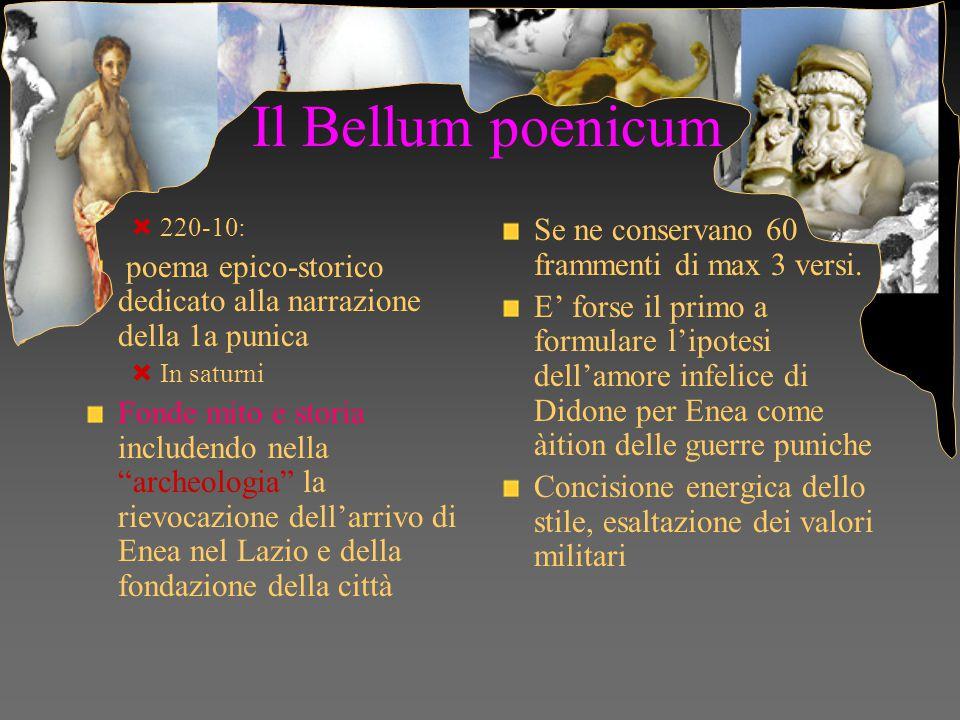 """Il Bellum poenicum  220-10: poema epico-storico dedicato alla narrazione della 1a punica  In saturni Fonde mito e storia includendo nella """"archeolog"""