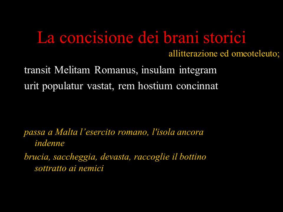 La concisione dei brani storici transit Melitam Romanus, insulam integram urit populatur vastat, rem hostium concinnat passa a Malta l'esercito romano