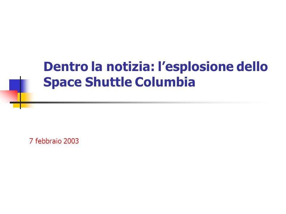 Dentro la notizia: l'esplosione dello Space Shuttle Columbia 7 febbraio 2003