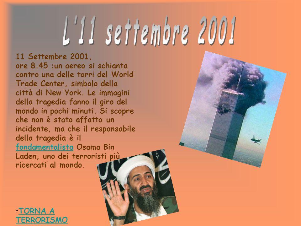 TORNA A TERRORISMOTORNA A TERRORISMO 11 Settembre 2001, ore 8.45 :un aereo si schianta contro una delle torri del World Trade Center, simbolo della ci