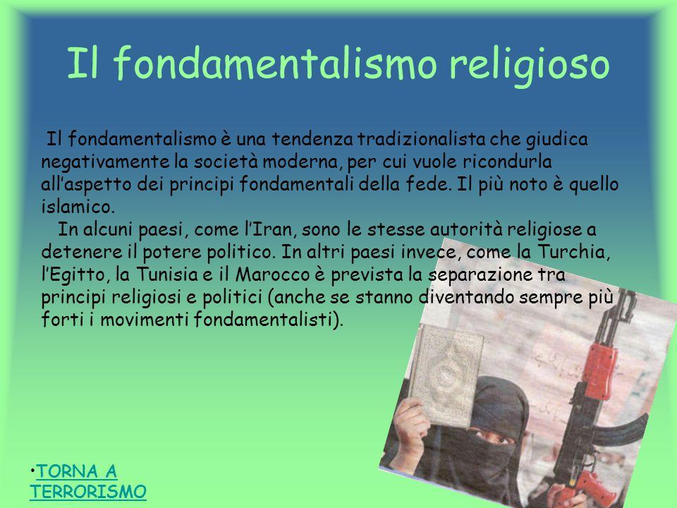 Il fondamentalismo religioso Il fondamentalismo è una tendenza tradizionalista che giudica negativamente la società moderna, per cui vuole ricondurla