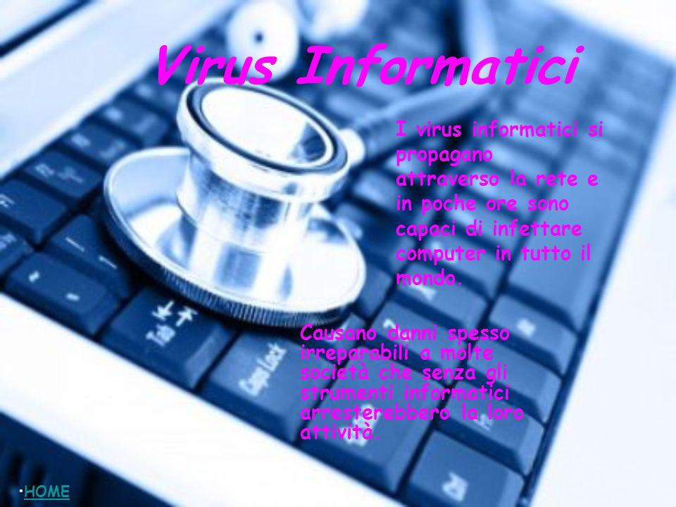 Virus Informatici Causano danni spesso irreparabili a molte società che senza gli strumenti informatici arresterebbero la loro attività. HOME I virus