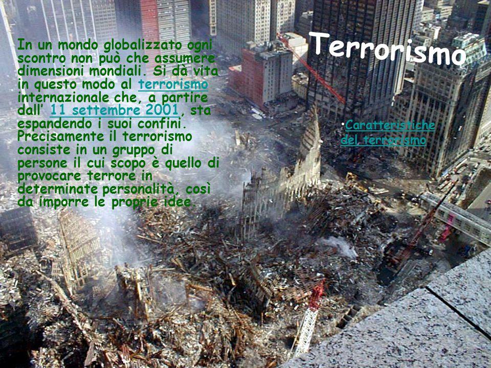 Terrorismo Caratteristiche del terrorismoCaratteristiche del terrorismo In un mondo globalizzato ogni scontro non può che assumere dimensioni mondiali