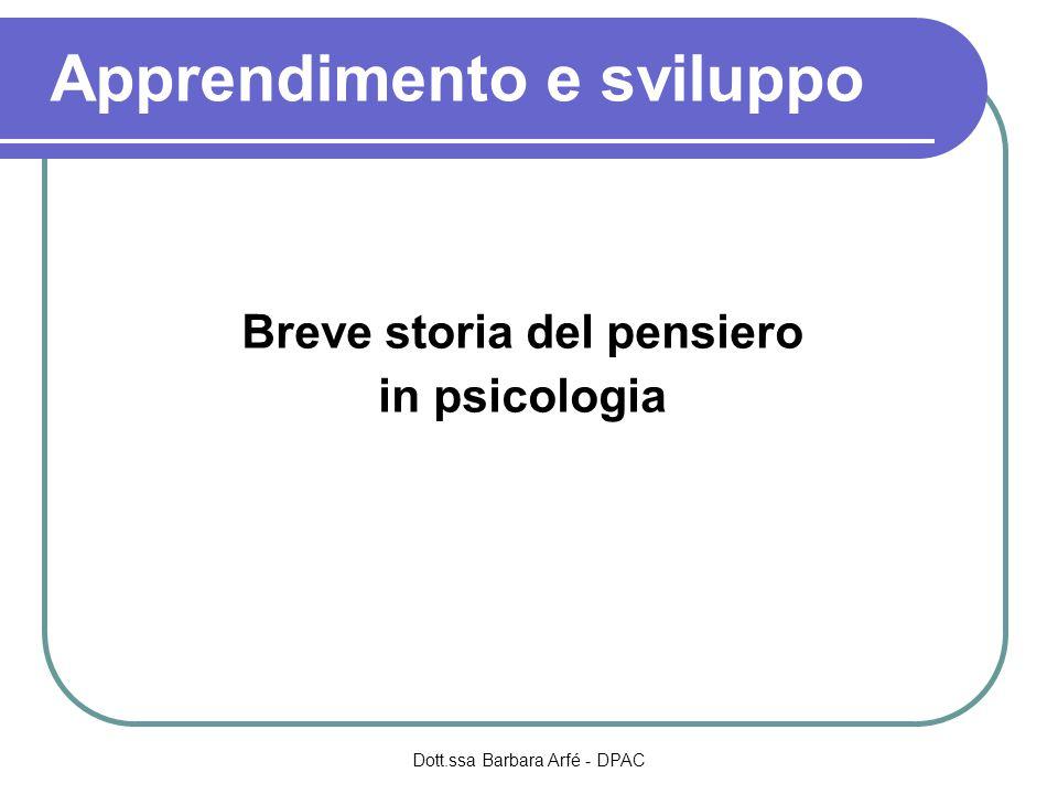 Breve storia del pensiero in psicologia Dott.ssa Barbara Arfé - DPAC Apprendimento e sviluppo
