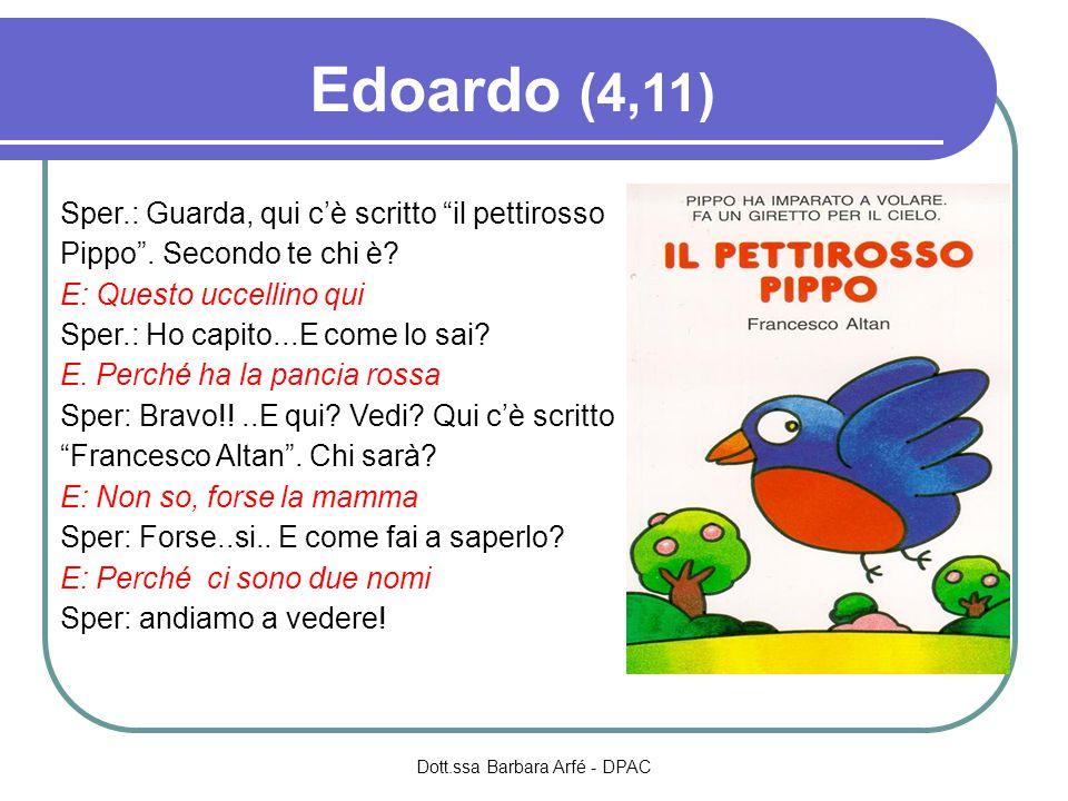 Edoardo (4,11) Sper.: Guarda, qui c'è scritto il pettirosso Pippo .