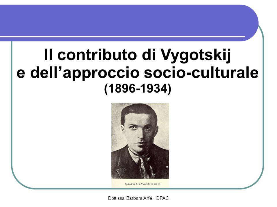 Il contributo di Vygotskij e dell'approccio socio-culturale (1896-1934) Dott.ssa Barbara Arfé - DPAC