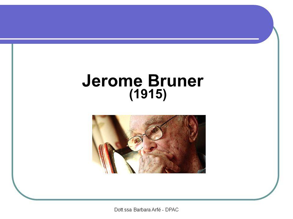 Jerome Bruner (1915) Dott.ssa Barbara Arfé - DPAC