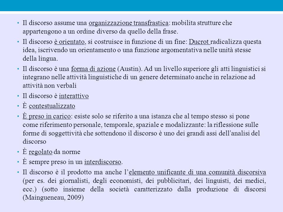 Fairclough (Media Discours, London, 1995) distingue 2 accezioni principali: a) discorso come azione sociale e interazione (accezione dominante negli studi linguistici) b) discorso come costruzione sociale della realtà, forma di conoscenza (accezione usata principalmente nella teoria sociale post-strutturalista, cioè nel lavoro di Foucault).