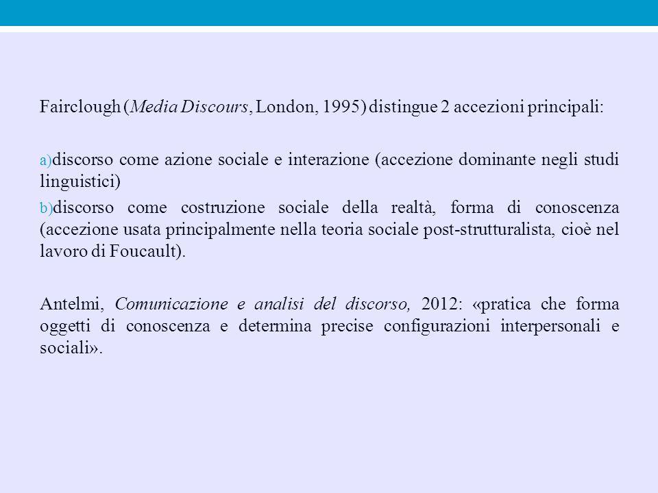 Fairclough (Media Discours, London, 1995) distingue 2 accezioni principali: a) discorso come azione sociale e interazione (accezione dominante negli s