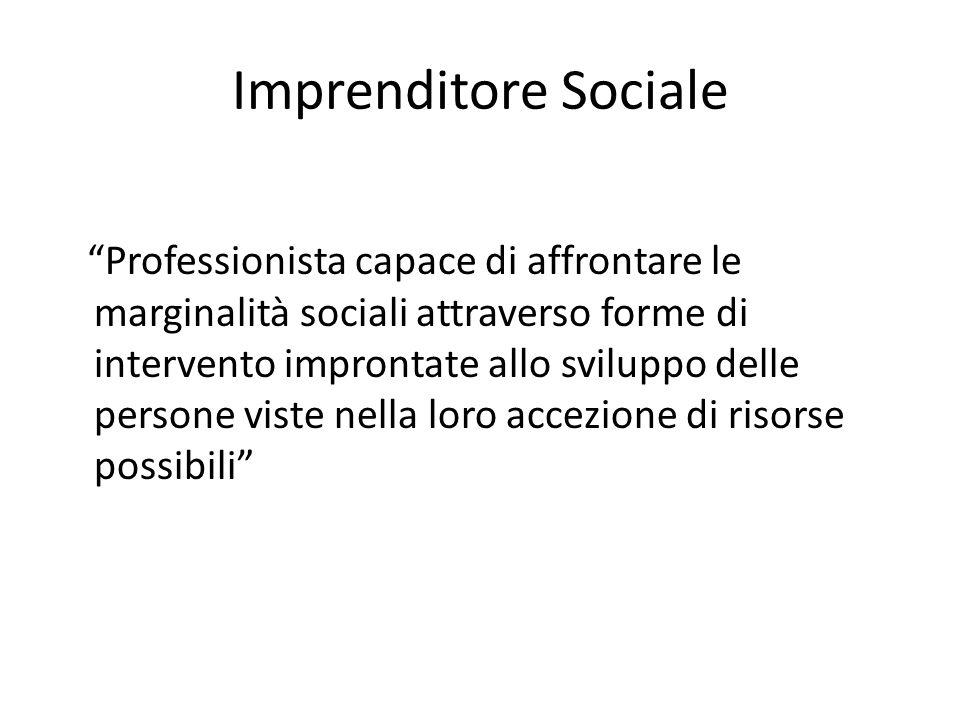 """Imprenditore Sociale """"Professionista capace di affrontare le marginalità sociali attraverso forme di intervento improntate allo sviluppo delle persone"""
