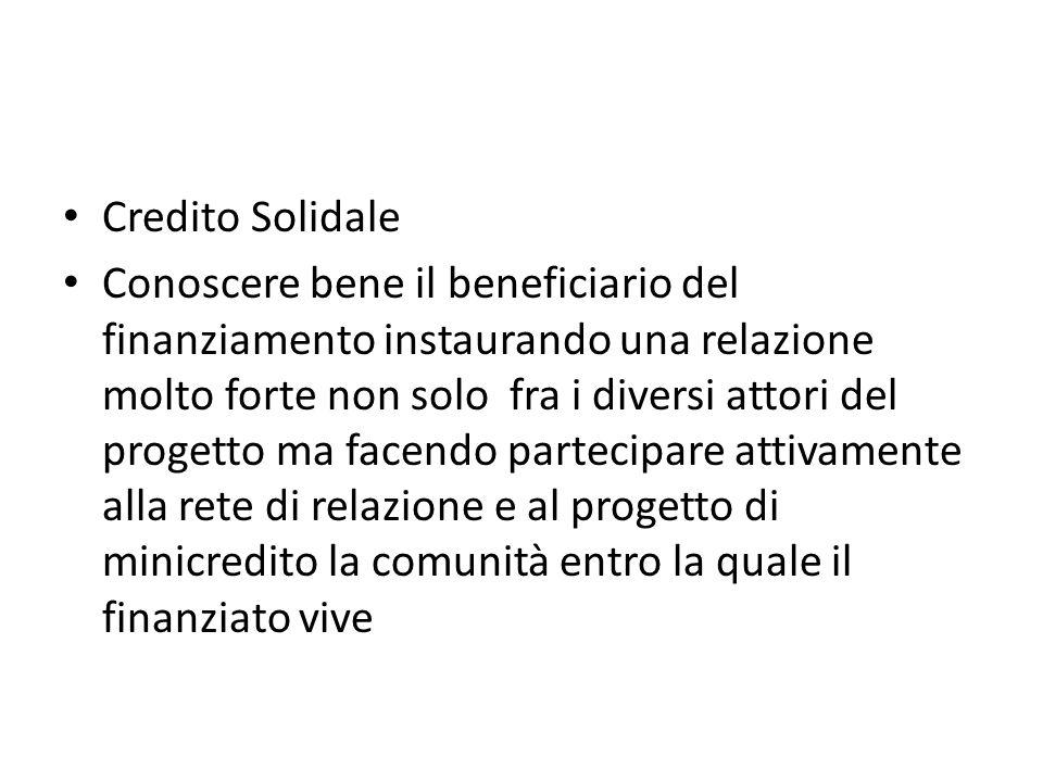Credito Solidale Conoscere bene il beneficiario del finanziamento instaurando una relazione molto forte non solo fra i diversi attori del progetto ma
