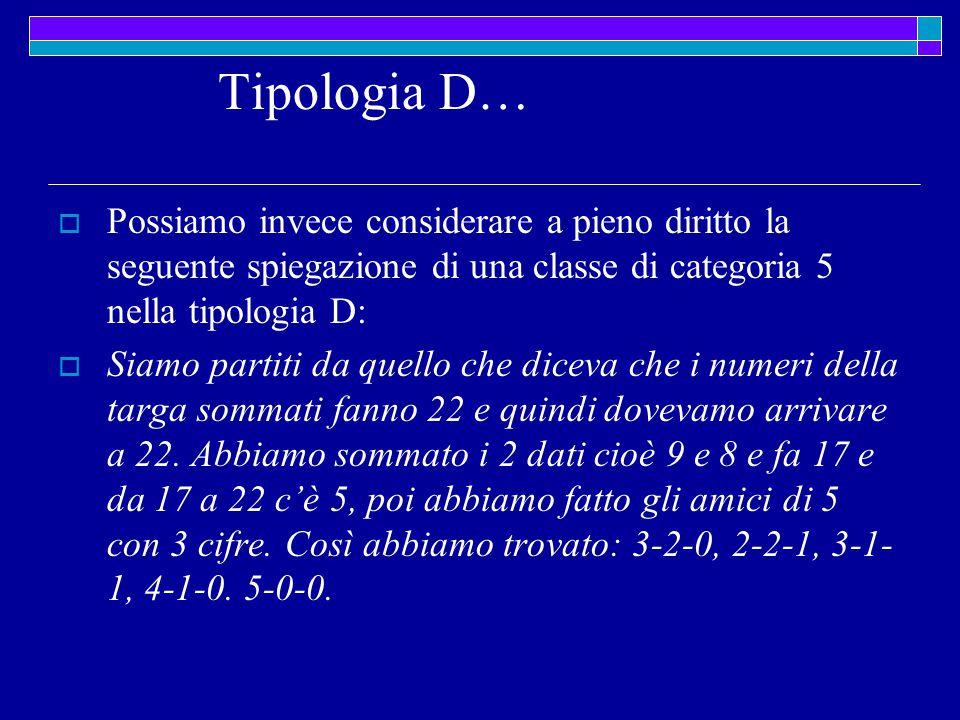 Tipologia D…  Possiamo invece considerare a pieno diritto la seguente spiegazione di una classe di categoria 5 nella tipologia D:  Siamo partiti da quello che diceva che i numeri della targa sommati fanno 22 e quindi dovevamo arrivare a 22.