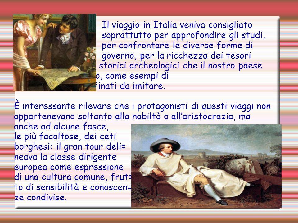 Il viaggio in Italia veniva consigliato soprattutto per approfondire gli studi, per confrontare le diverse forme di governo, per la ricchezza dei teso