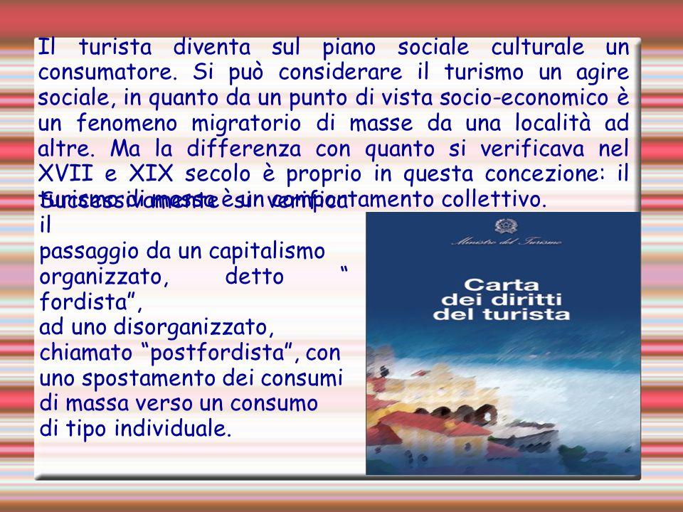 Il turista diventa sul piano sociale culturale un consumatore.