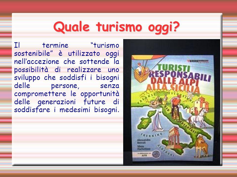 """Il termine """"turismo sostenibile"""" è utilizzato oggi nell'accezione che sottende la possibilità di realizzare uno sviluppo che soddisfi i bisogni delle"""