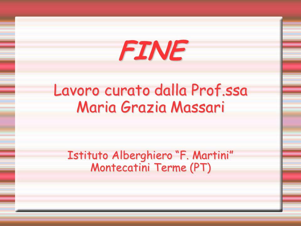 """FINE Lavoro curato dalla Prof.ssa Maria Grazia Massari Istituto Alberghiero """"F. Martini"""" Montecatini Terme (PT)"""
