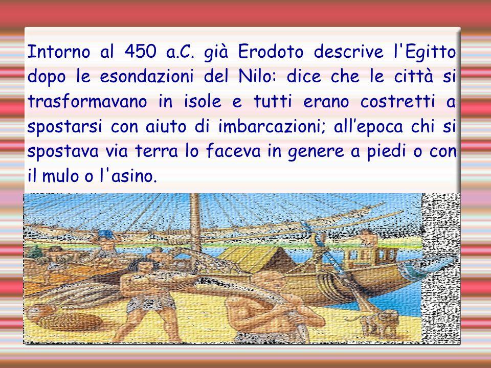 Intorno al 450 a.C. già Erodoto descrive l'Egitto dopo le esondazioni del Nilo: dice che le città si trasformavano in isole e tutti erano costretti a