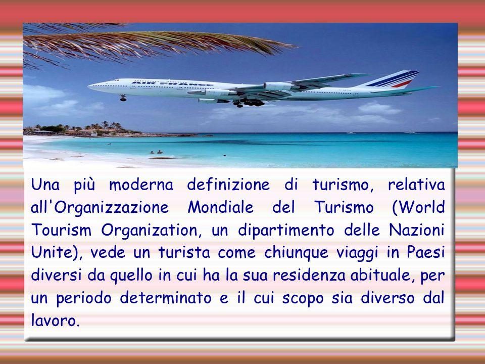 Una più moderna definizione di turismo, relativa all'Organizzazione Mondiale del Turismo (World Tourism Organization, un dipartimento delle Nazioni Un