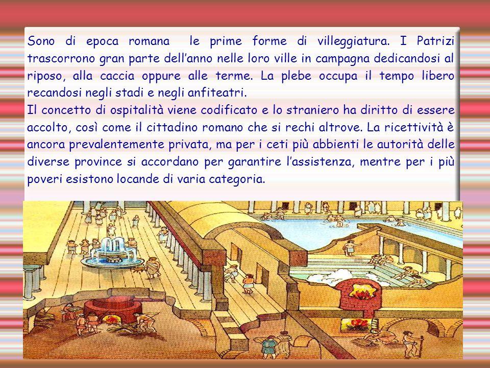 Sono di epoca romana le prime forme di villeggiatura. I Patrizi trascorrono gran parte dell'anno nelle loro ville in campagna dedicandosi al riposo, a