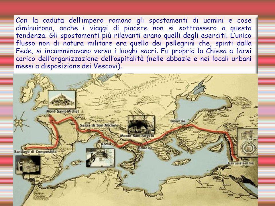 Con la caduta dell'impero romano gli spostamenti di uomini e cose diminuirono, anche i viaggi di piacere non si sottrassero a questa tendenza. Gli spo