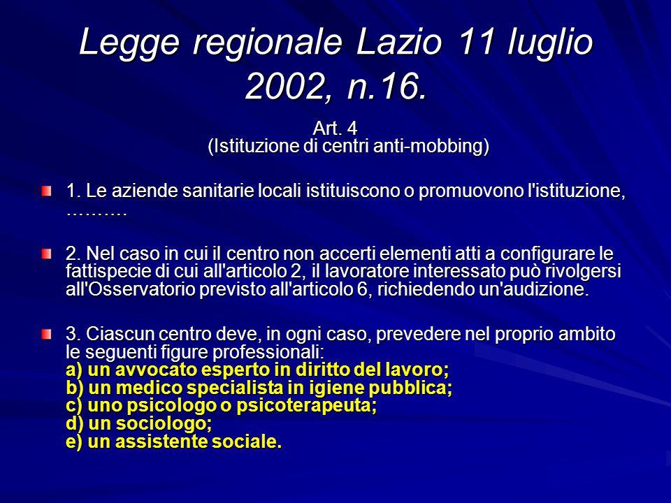 Legge regionale Lazio 11 luglio 2002, n.16. Art. 4 (Istituzione di centri anti-mobbing) 1.