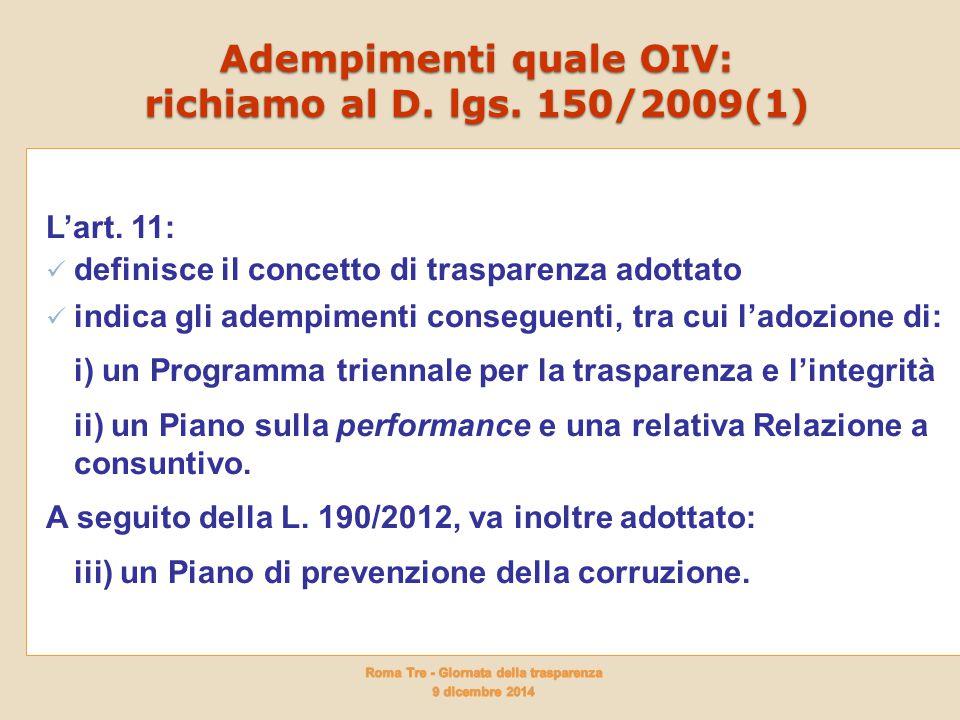 Adempimenti quale OIV: richiamo al D. lgs. 150/2009(1) L'art. 11: definisce il concetto di trasparenza adottato indica gli adempimenti conseguenti, tr