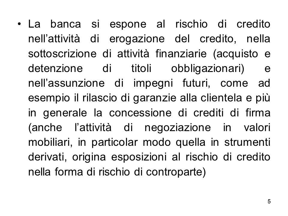 5 La banca si espone al rischio di credito nell'attività di erogazione del credito, nella sottoscrizione di attività finanziarie (acquisto e detenzion