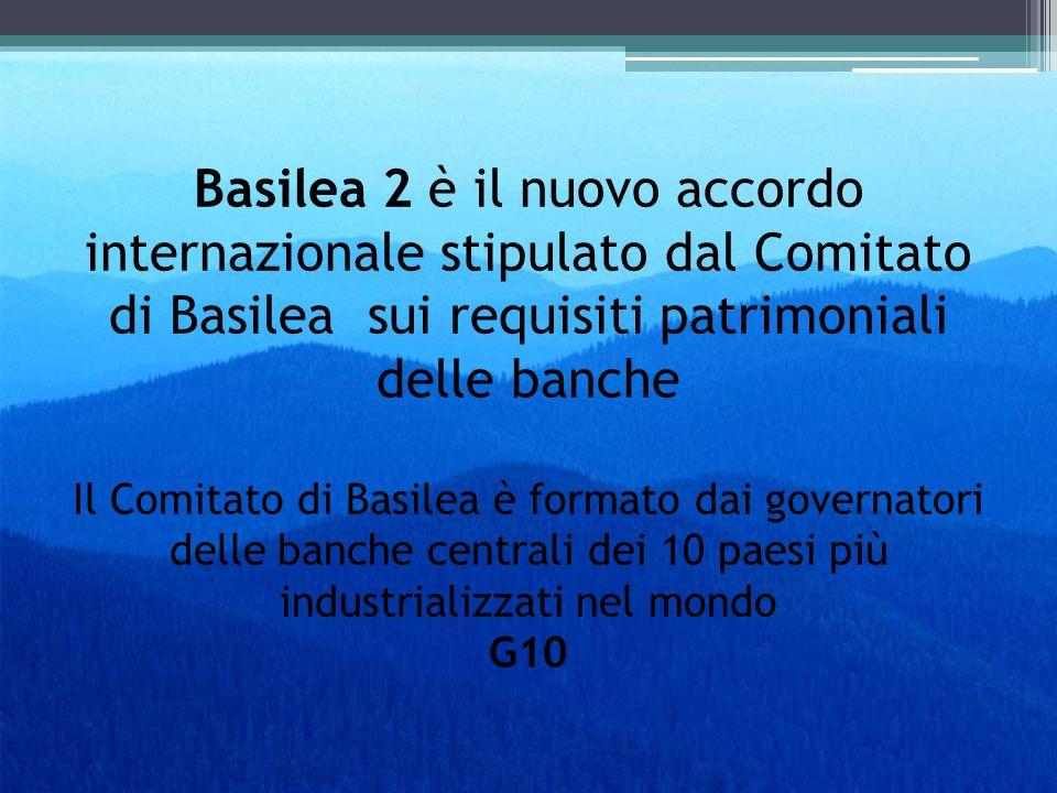 Basilea 2 è il nuovo accordo internazionale stipulato dal Comitato di Basilea sui requisiti patrimoniali delle banche Il Comitato di Basilea è formato
