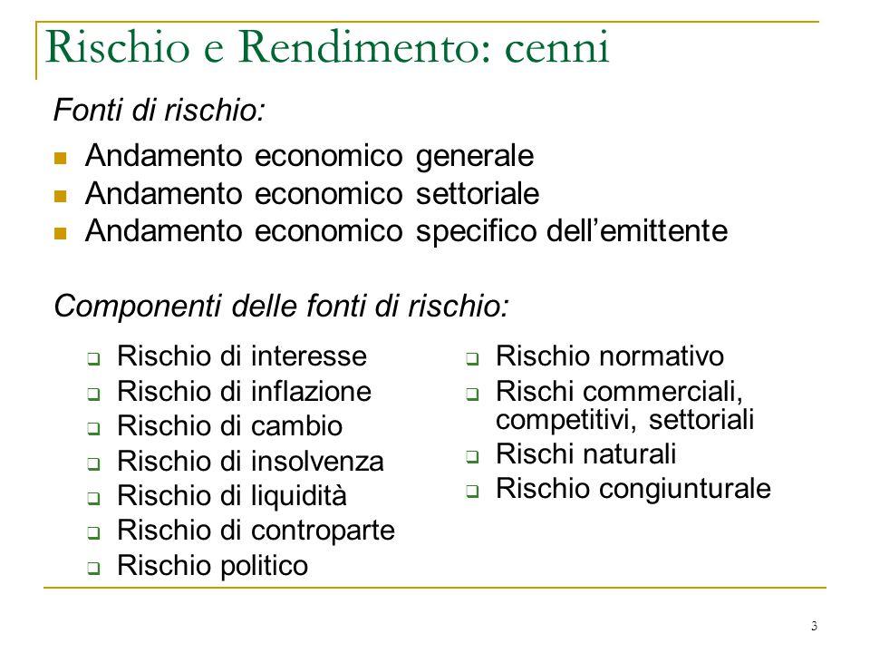 Fonti di rischio: Andamento economico generale Andamento economico settoriale Andamento economico specifico dell'emittente Componenti delle fonti di r