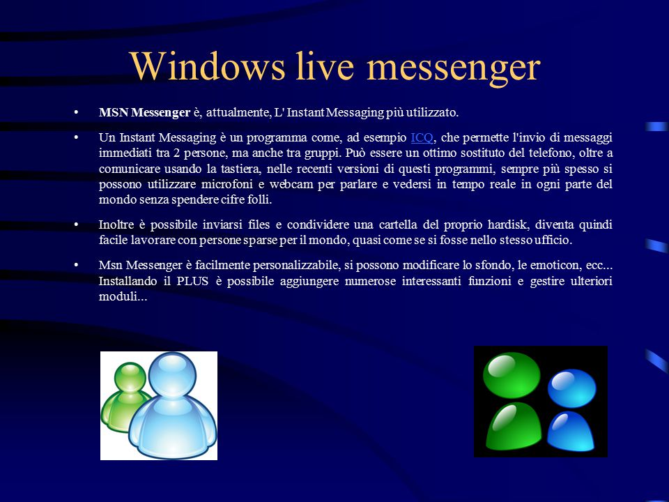 Windows live messenger MSN Messenger è, attualmente, L' Instant Messaging più utilizzato. Un Instant Messaging è un programma come, ad esempio ICQ, ch