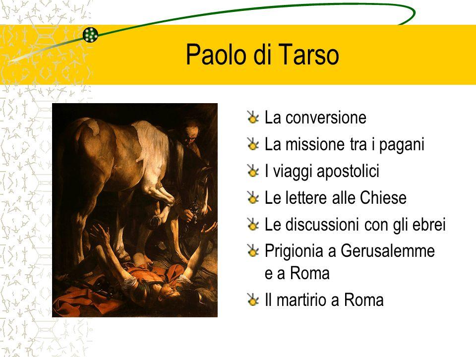 Paolo di Tarso La conversione La missione tra i pagani I viaggi apostolici Le lettere alle Chiese Le discussioni con gli ebrei Prigionia a Gerusalemme e a Roma Il martirio a Roma