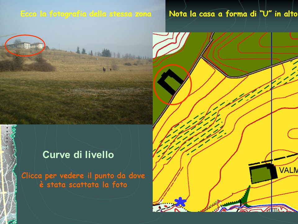 """Curve di livello * Ecco la fotografia della stessa zona Clicca per vedere il punto da dove è stata scattata la foto Nota la casa a forma di """"U"""" in alt"""