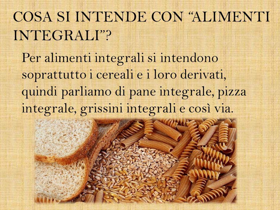 """COSA SI INTENDE CON """"ALIMENTI INTEGRALI""""? Per alimenti integrali si intendono soprattutto i cereali e i loro derivati, quindi parliamo di pane integra"""