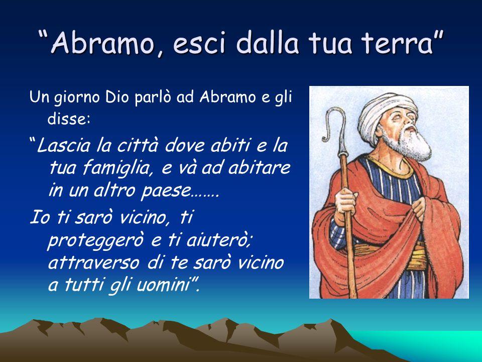 La nuova Patria di Abramo Abramo obbedì e partì, come gli aveva detto Dio, con Sara sua moglie.