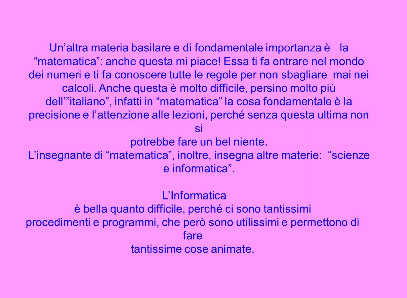 """Un'altra materia basilare e di fondamentale importanza è la """"matematica"""": anche questa mi piace! Essa ti fa entrare nel mondo dei numeri e ti fa conos"""