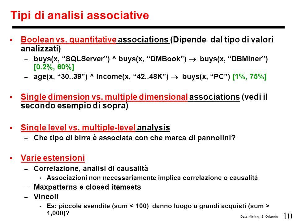 """10 Data Mining - S. Orlando Tipi di analisi associative  Boolean vs. quantitative associations (Dipende dal tipo di valori analizzati) – buys(x, """"SQL"""