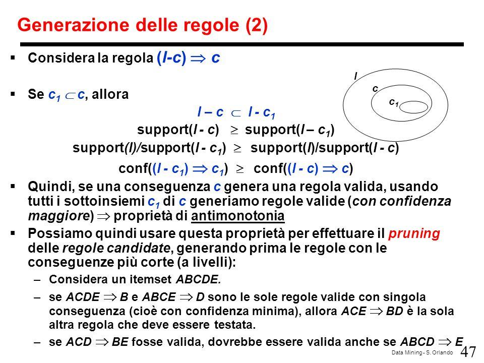 47 Data Mining - S. Orlando Generazione delle regole (2)  Considera la regola (l-c)  c  Se c 1  c, allora l – c   l - c 1 support(l - c)  su