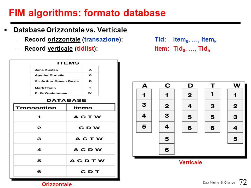 72 Data Mining - S. Orlando FIM algorithms: formato database  Database Orizzontale vs. Verticale –Record orizzontale (transazione):Tid: Item 0, …, It