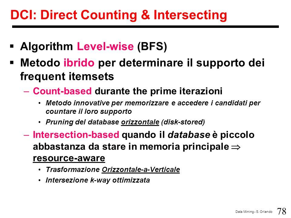 78 Data Mining - S. Orlando DCI: Direct Counting & Intersecting  Algorithm Level-wise (BFS)  Metodo ibrido per determinare il supporto dei frequent
