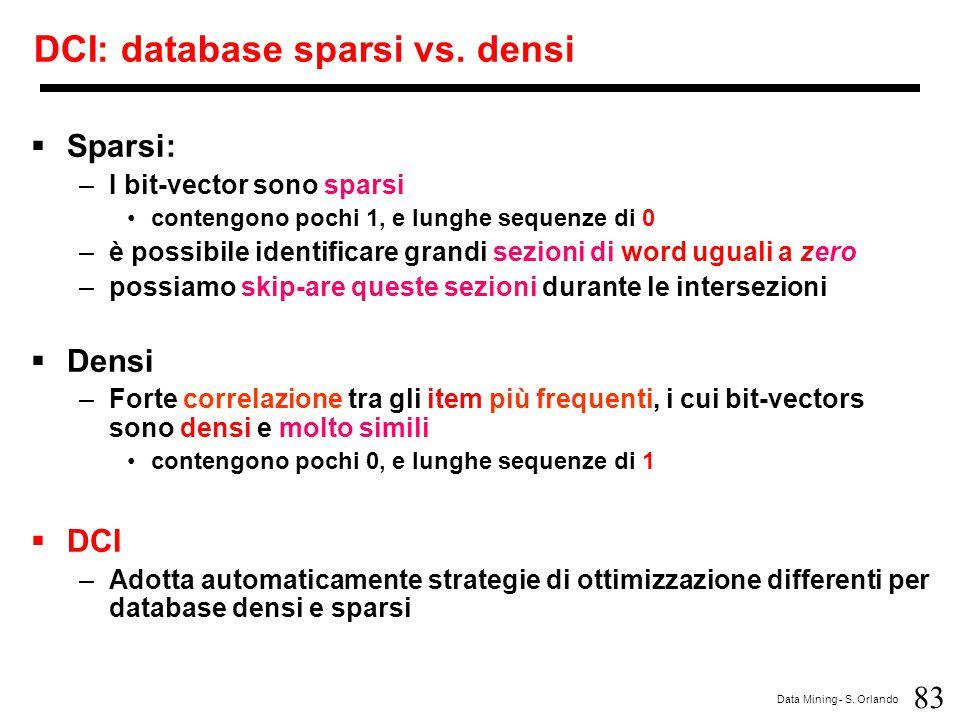 83 Data Mining - S. Orlando DCI: database sparsi vs. densi  Sparsi: –I bit-vector sono sparsi contengono pochi 1, e lunghe sequenze di 0 –è possibile