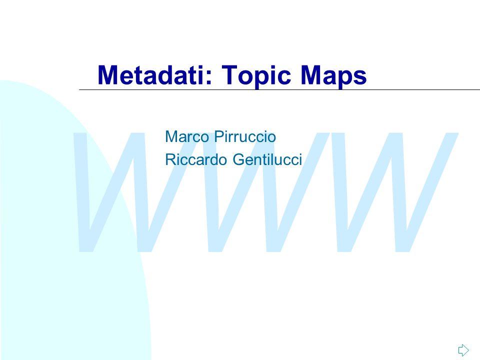 WWW Riccardo Genitlucci2 Topic Maps: introduzione In seguito vedremo: u Il modello Topic Map u La sintassi di Topic Map: XTM u Differenze e similitarità tra TM & RDF