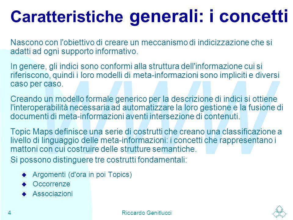 WWW Riccardo Genitlucci5 XTM: XML Topic Maps (1.0) Il modello concettuale definito dallo standard ISO 13250 è indipendente da qualsiasi meccanismo di serializzazione.
