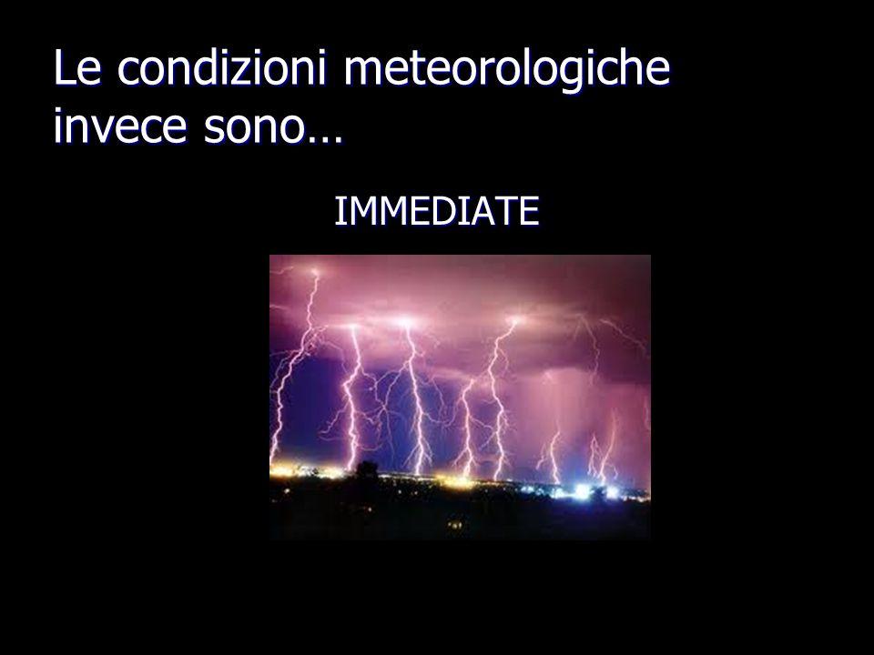 Le condizioni meteorologiche invece sono… IMMEDIATE