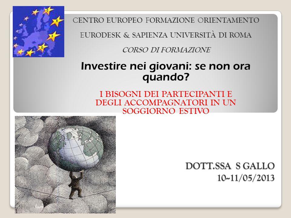 DOTT.SSA S GALLO 10--11/05/2013 C ENTRO EUROPEO F ORMAZIONE O RIENTAMENTO E URODESK & SAPIENZA UNIVERSITÀ DI ROMA CORSO DI FORMAZIONE Investire nei giovani: se non ora quando.