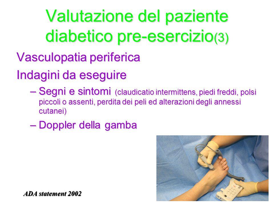 Valutazione del paziente diabetico pre-esercizio (3) Vasculopatia periferica Indagini da eseguire –Segni e sintomi (claudicatio intermittens, piedi fr