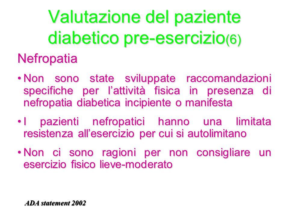 Valutazione del paziente diabetico pre-esercizio (6) Nefropatia Non sono state sviluppate raccomandazioni specifiche per l'attività fisica in presenza
