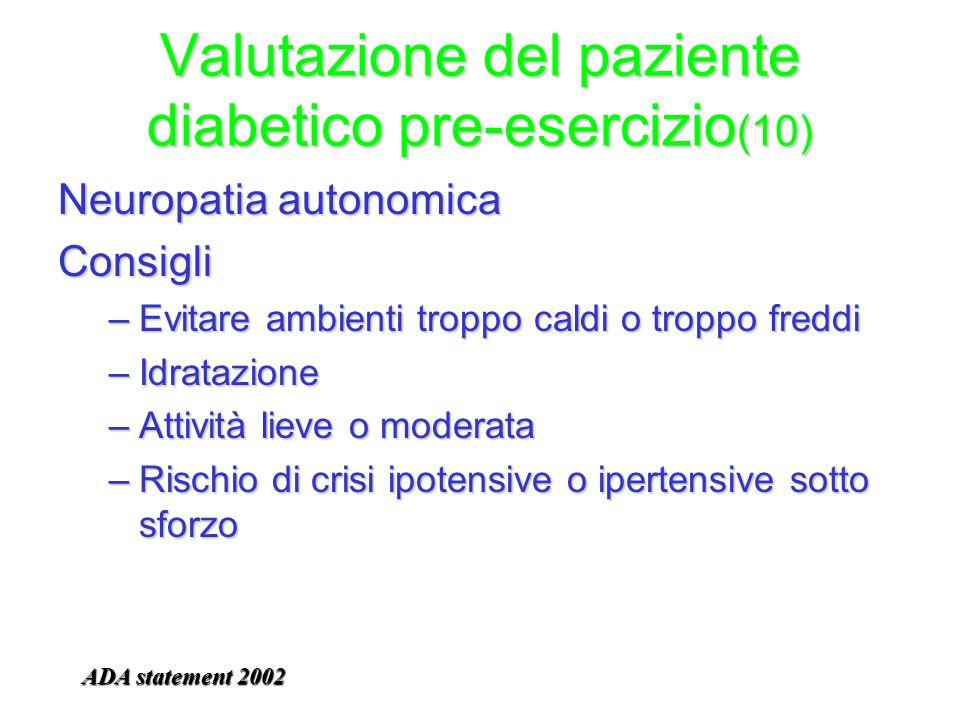 Valutazione del paziente diabetico pre-esercizio (10) Neuropatia autonomica Consigli –Evitare ambienti troppo caldi o troppo freddi –Idratazione –Atti