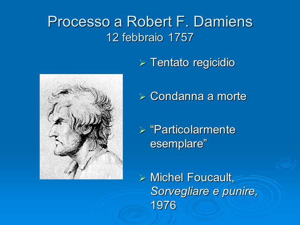 """Processo a Robert F. Damiens 12 febbraio 1757  Tentato regicidio  Condanna a morte  """"Particolarmente esemplare""""  Michel Foucault, Sorvegliare e pu"""